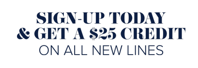 Sign-up today and get a 25 dollar credit on all new lines.