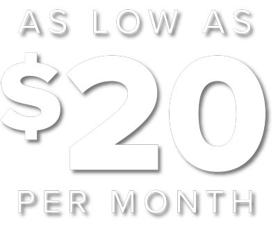 As low as 20 dollars per month