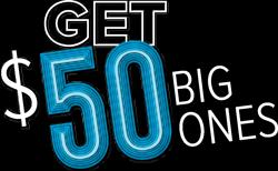 Get $50 Big Ones